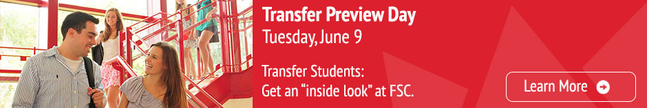 "Transfer Preview Day, Tuesday, June 9. Transfer students: Get an ""inside look"" at FSC. Click here to learn more."